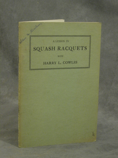 A Lesson in Squash Racquets with Harry L. Cowles. Harry L. Cowles.