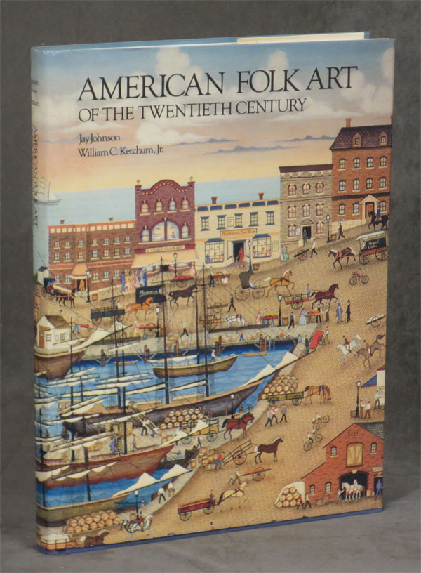American Folk Art of the Twentieth (20th) Century -- with original drawing by one of the artists, Esther Gyory. Jay Johnson, William Ketchum, Esther Gyory.
