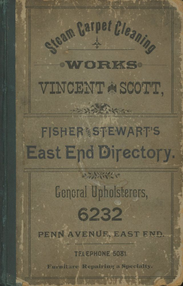 1887 Fisher and Stewart's Directory of the East End and Wilkinsburg, including the 19th, 20th, 21st and 22d Wards, giving a directory of the residences of the citizens, a classified business directory. Fisher and Stewart, Fisher, Stewart, PITTSBURGH BUSINESS DIRECTORY.