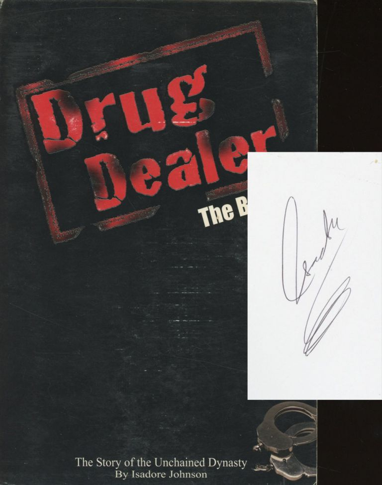 Drug Dealer: The Story of the Unchained Dynasty (Parts 1 & 2, Signed). Isadore Johnson.