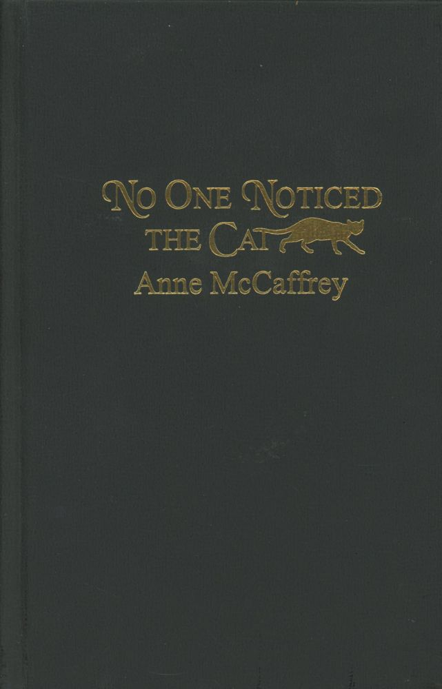 No One Noticed the Cat -- 1/26 copies, signed by the author. Anne McCaffrey.