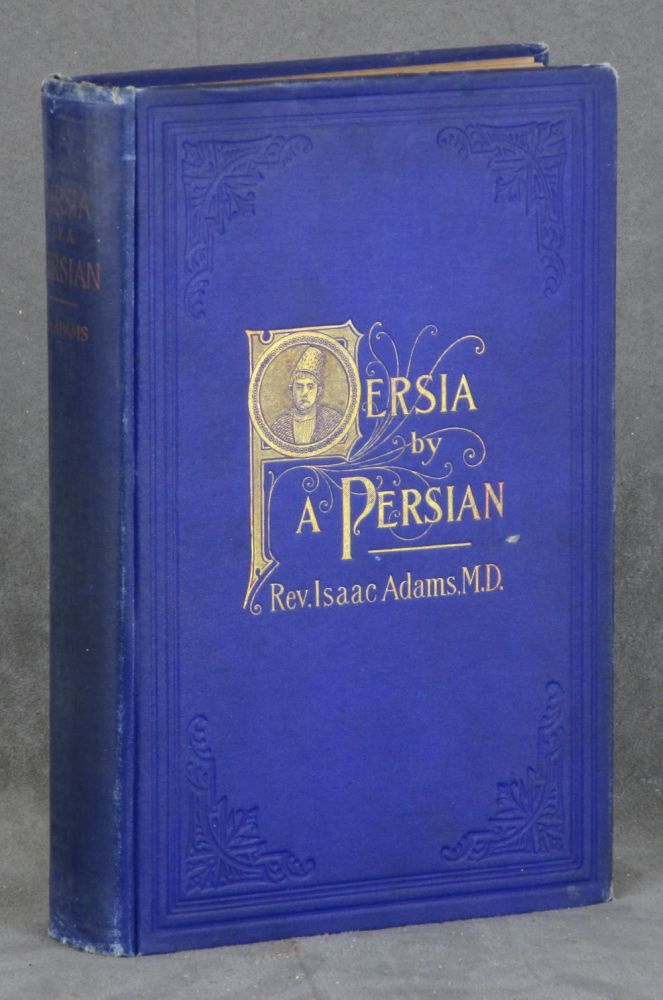 Persia by a Persian: Personal Experiences, Manners, Customs, Habits, Religious...