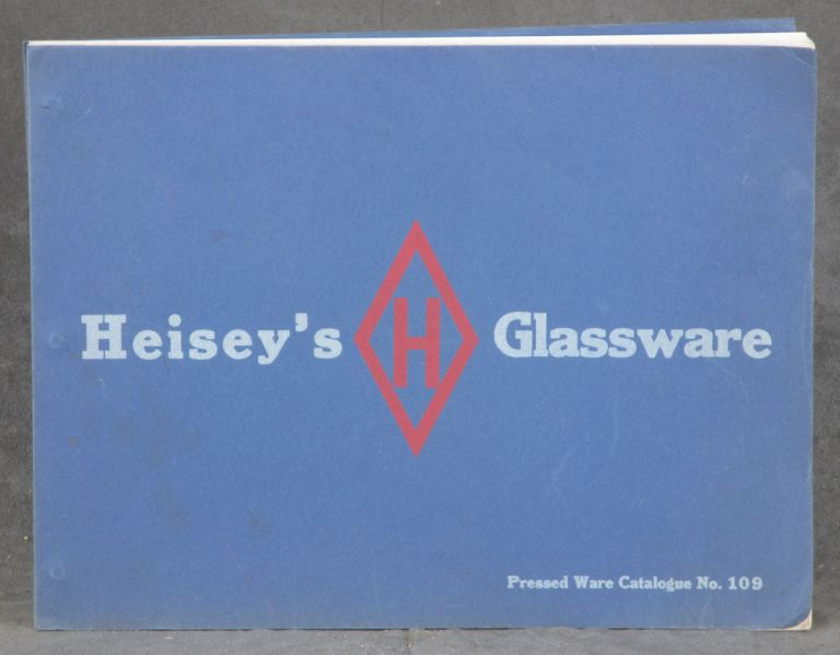 Heisey's Glassware -- Pressed Ware Catalogue No. 109. A. H. Heisey and Co.