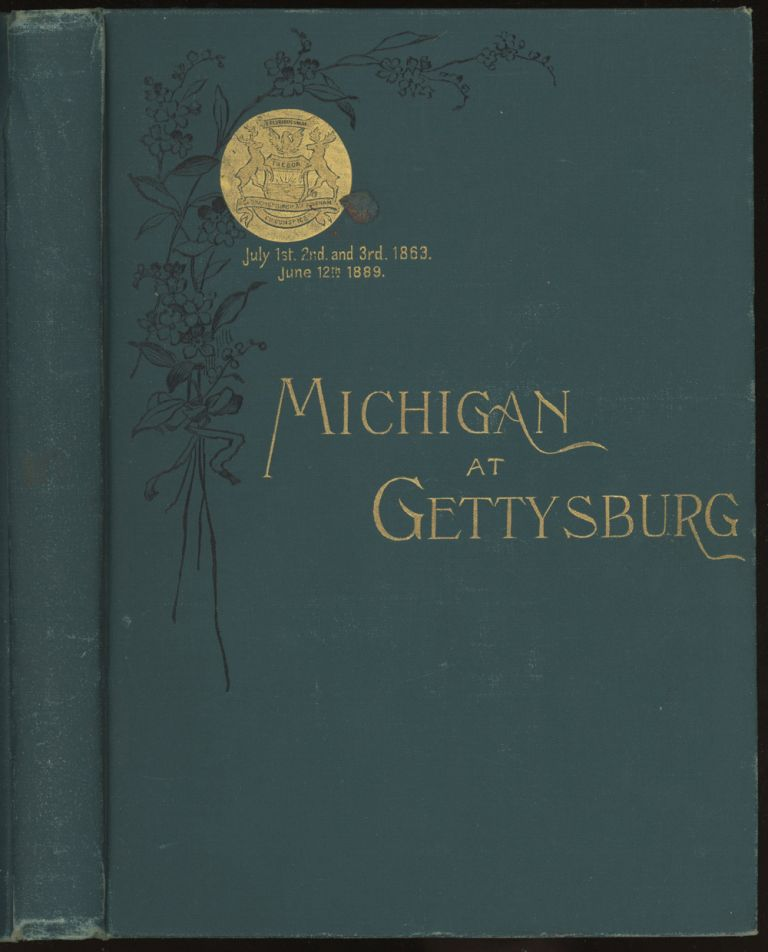Michigan at Gettysburg: July 1st, 2nd, and 3rd, 1863, June...