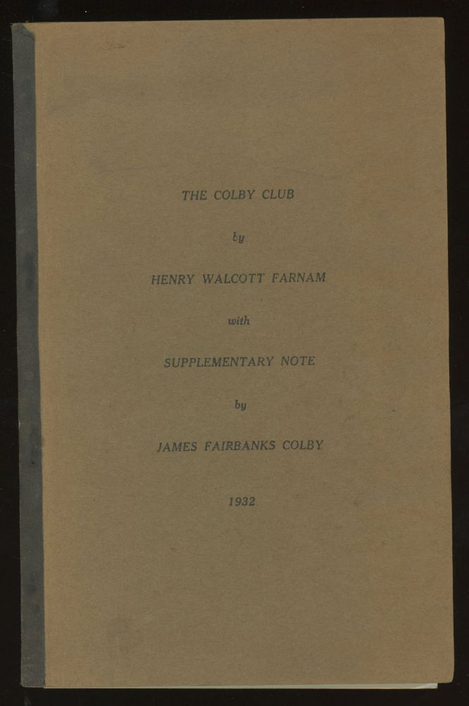 The Colby Club, with Supplementary Note. Henry Walcott Farnam, James Fairbanks Colby.