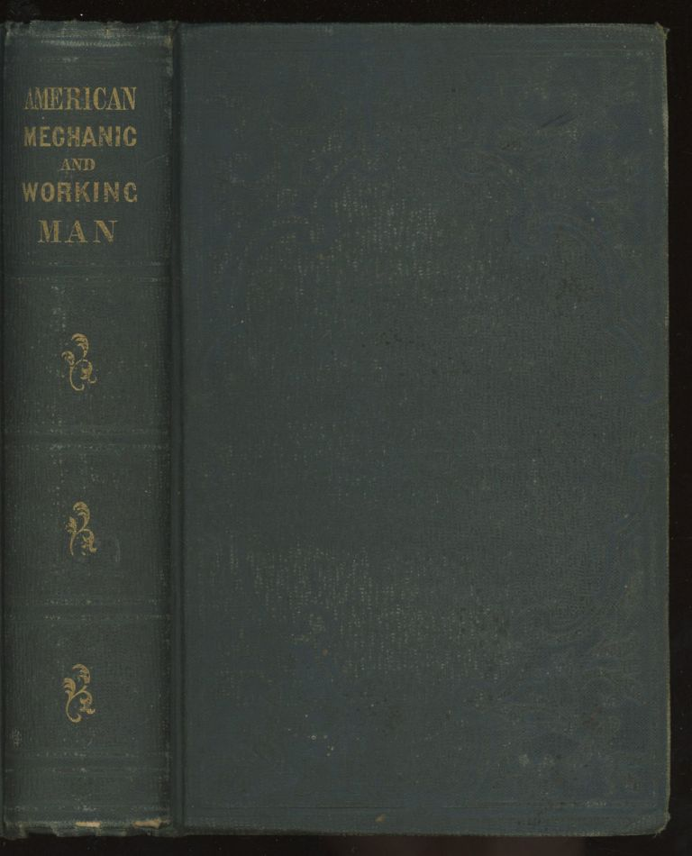 The American Mechanic and Working-Man, in two volumes, complete in...