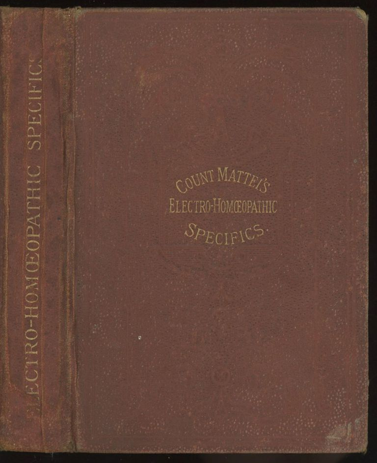 Count Mattei's Electro-Homoeopathic [Homeopathic] Specifics, a New Science, Fourth Edition