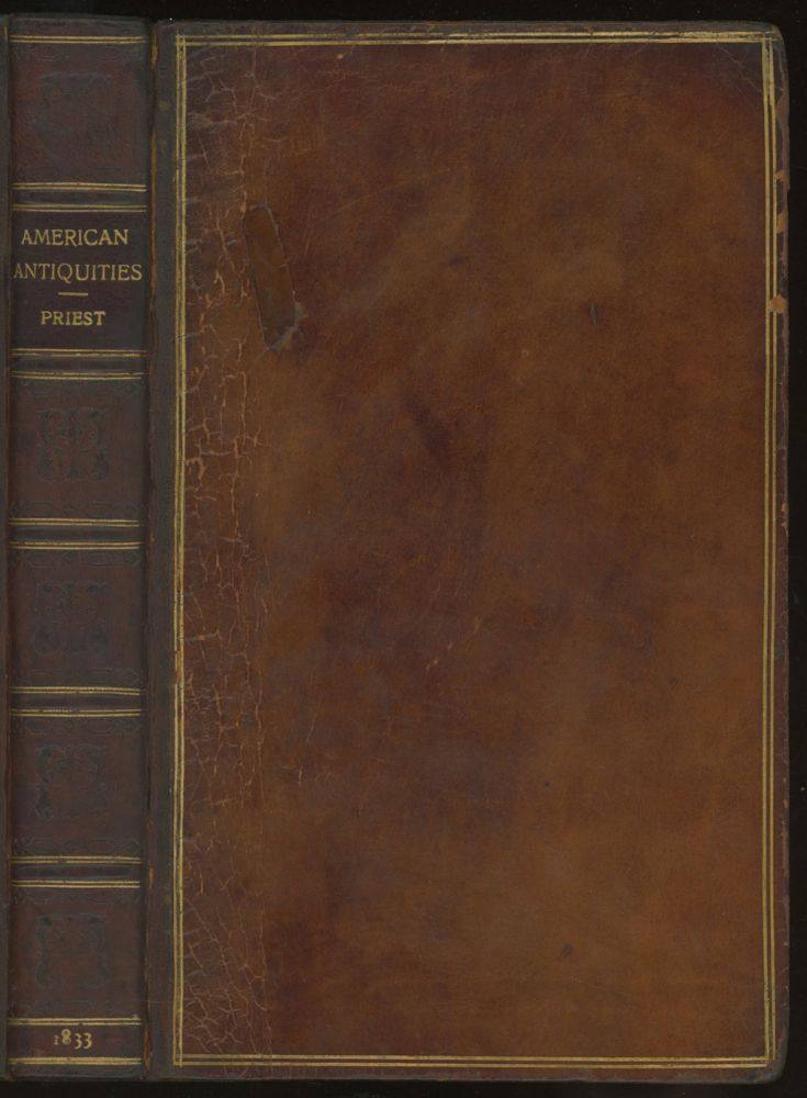 American Antiquities, and Discoveries in the West: Being an Exhibition of the Evidence that an Ancient Population of Partially Civilized Nations, differing entirely from those of the present Indians, Peopled America, many centuries before the Discovery by Columbus. And Inquiries into their Origin... second edition revised. Josiah Priest.