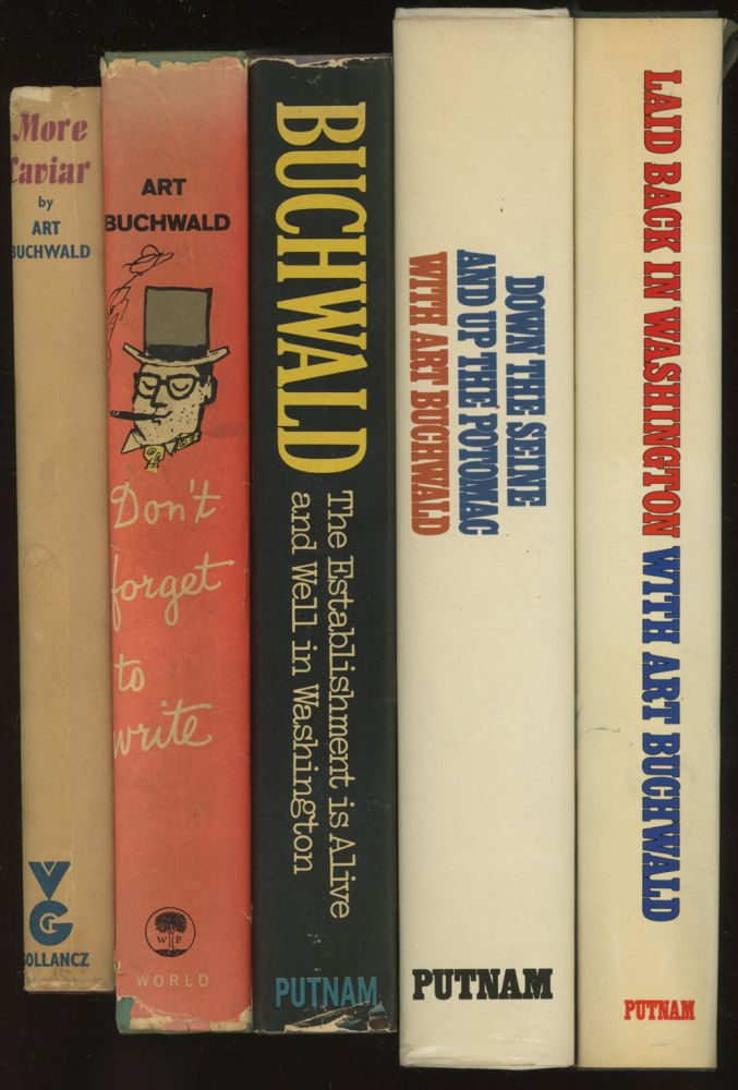 5 books by Art Buchwald, all signed or inscribed to his editor William Targ: More Caviar, Don't Forget to Write, The Establishment is Alive and Well in Washington, Down the Seine and Up the Potomac, Laid Back in Washington. Art Buchwald, William Targ.