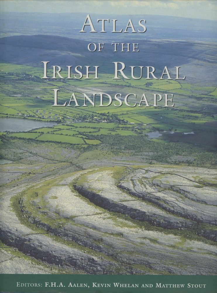 Atlas of the Irish Rural Landscape. F. H. A. Aalen, Kevin Whelan, Matthew Stout, Et. Al.