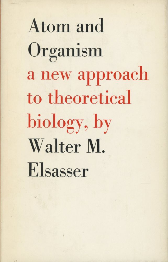 Atom and Organism: A New Aproach to Theoretical Biology. Walter M. Elsasser.