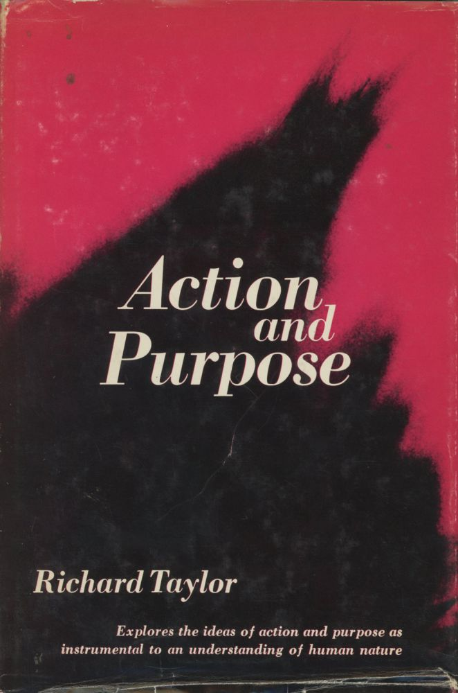 Action and Purpose. Richard Taylor.