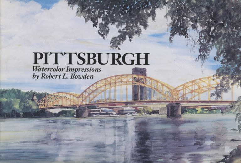 Pittsburgh: Watercolor Impressions. Robert L. Bowden.