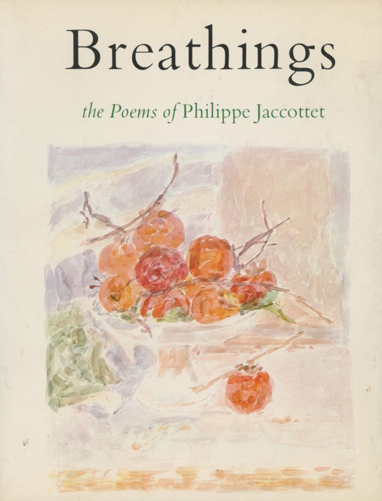Breathings: The Poems of Philippe Jaccottet. Philippe Jaccottet, trans Cid Corman, ill Anne-Marie Jaccottet.