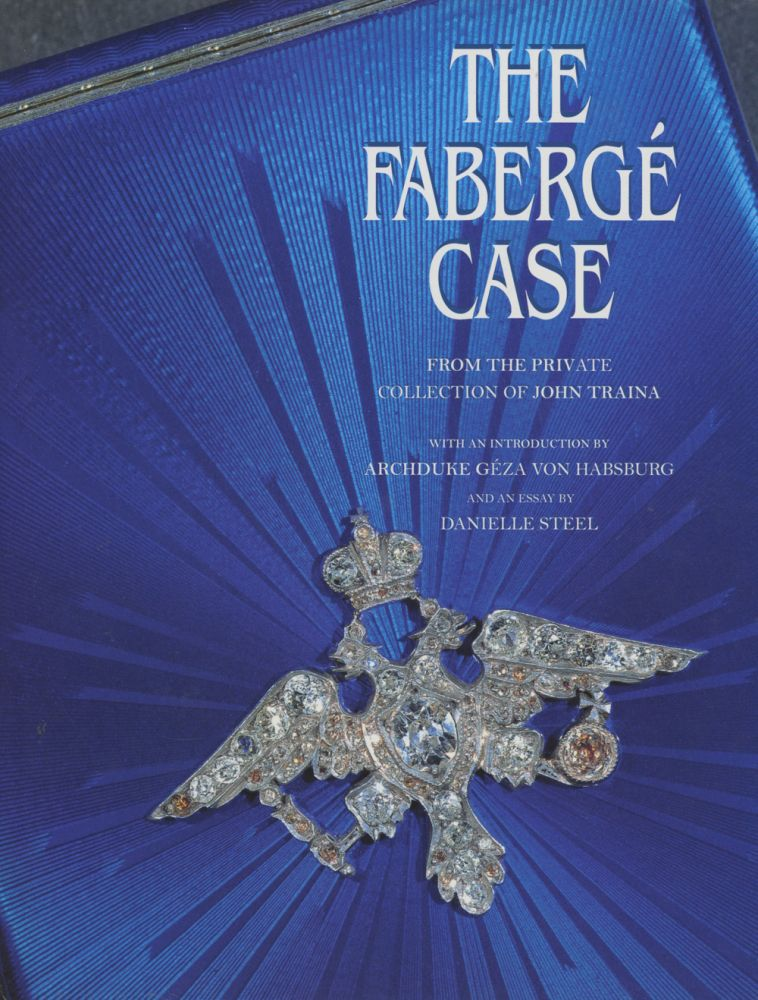 The Faberge Case: From the Private Collection of John Traina. John Traina, Fred Lyon, Archduke Geza Von Hapsburg.