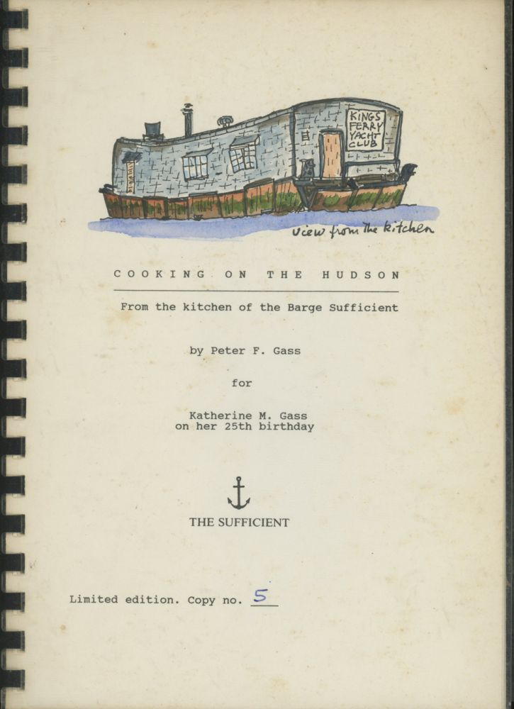 Cooking on the Hudson: From the Kitchen of the Barge Sufficient. Peter F. Gass.