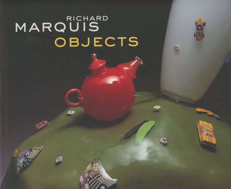 Richard Marquis: Objects. Tina Oldknow, Richard Marquis.