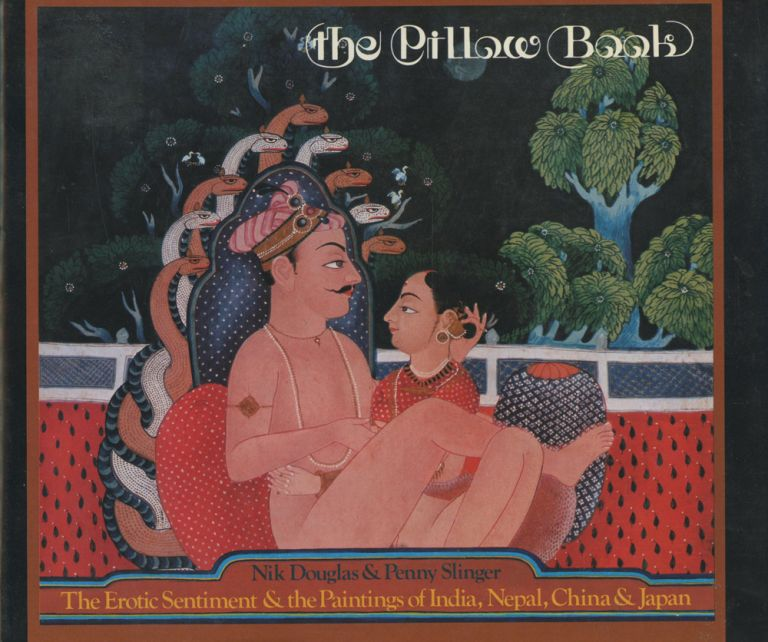 The Pillow Book: The Erotic Sentiment and the Paintings of India, Nepal, China, & Japan. Nik Douglas, Penny Slinger.