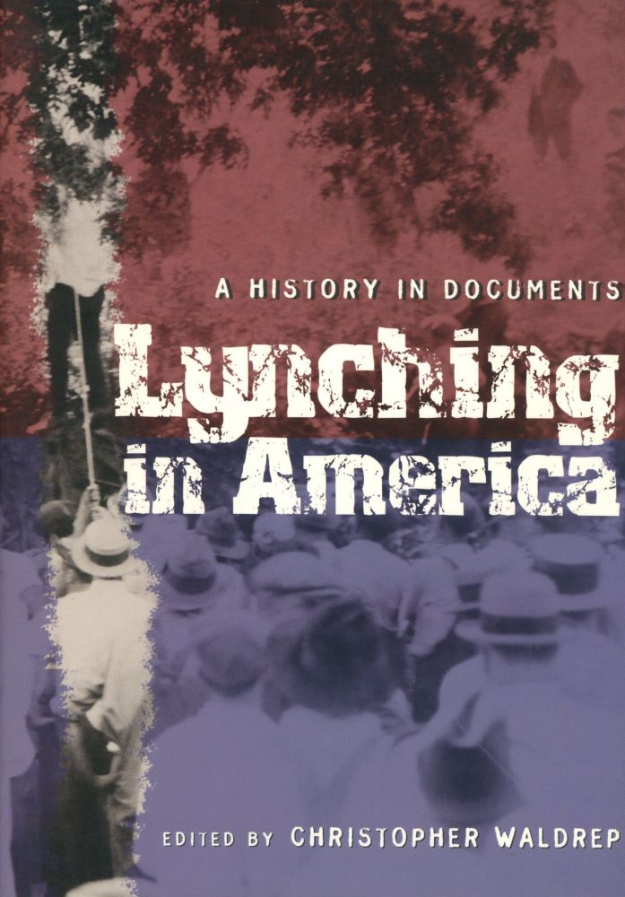 Lynching in America: A History in Documents. Christopher Waldrep.