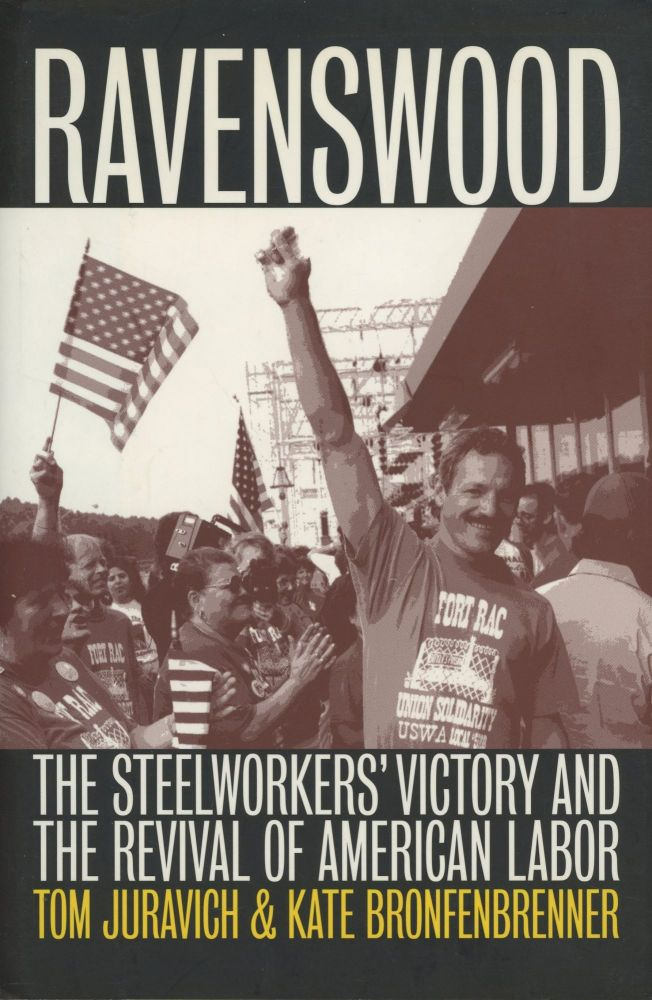 Ravenswood: The Steelworkers' Victory and the Revival of American Labor. Tom Juravich, Kate Bronfenbrenner.