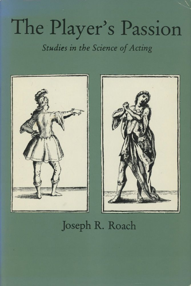 The Player's Passion: Studies in the Science of Acting. Joseph R. Roach.