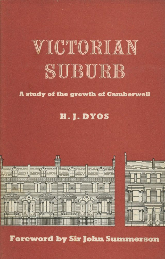Victorian Suburb: A Study of the Growth of Camberwell. H. J. Dyos, fore John Summerson.