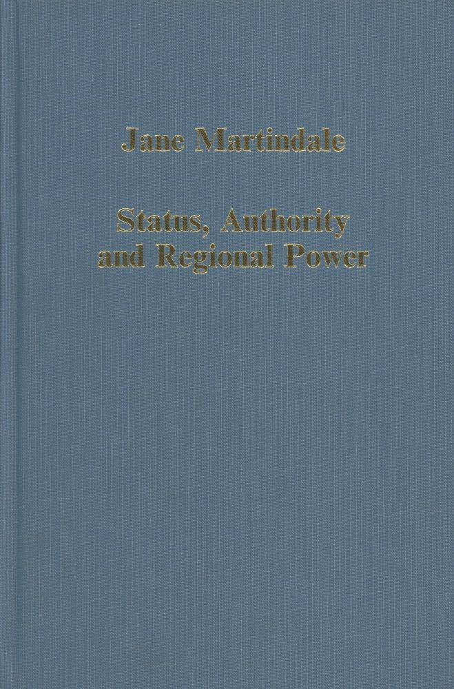Status, Authority and Regional Power: Aquitaine and France, 9th to 12th Centuries. Jane Martindale.