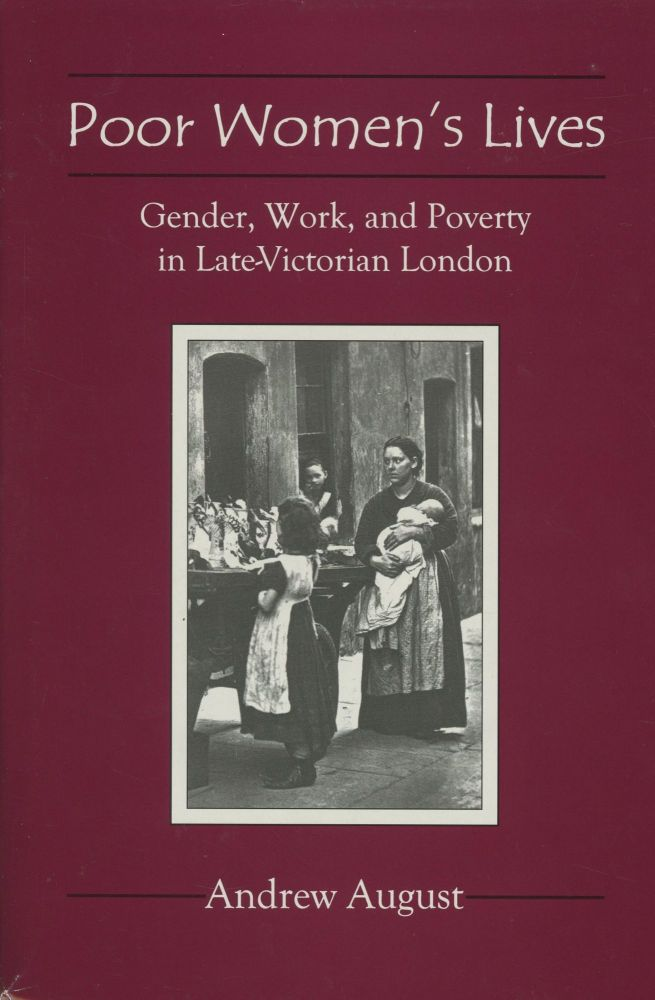 Poor Women's Lives: Gender, Work, and Poverty in Late-Victorian London. Andrew August.