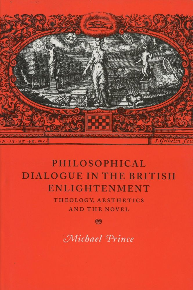 Philosophical Dialogue in the British Enlightenment: Theology, Aesthetics, and the Novel; Cambridge Studies in Eighteenth-Century English Literature and Thought, Series Number 31. Michael Prince.