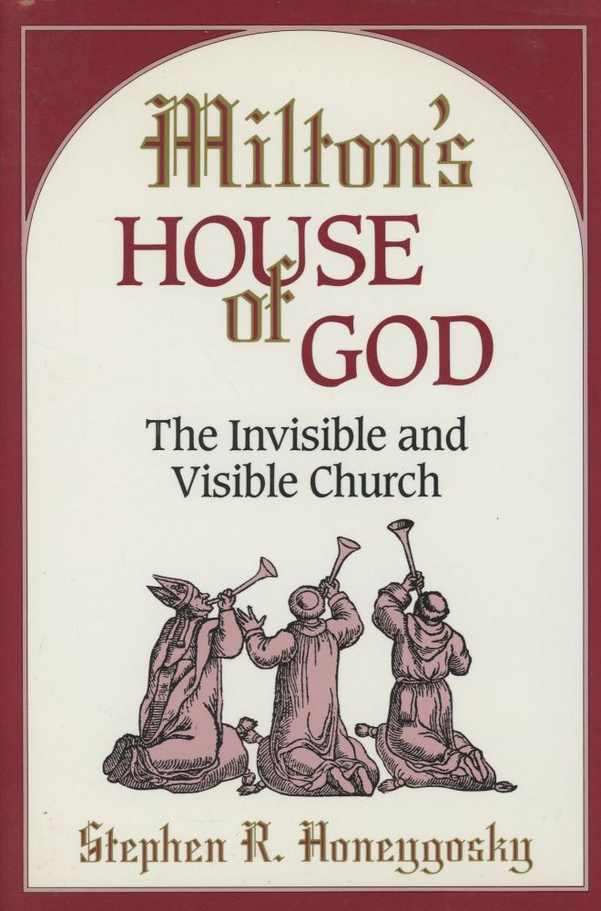 Milton's House of God: The Invisible and Visible Church. Stephen R. Honeygosky.