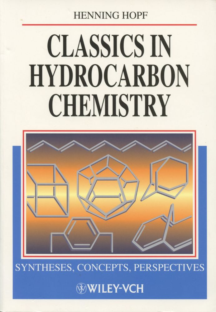 Classics in Hydrocarbon Chemistry: Syntheses, Concepts, Perspectives. Henning Hopf, W. von Eggers Doering.