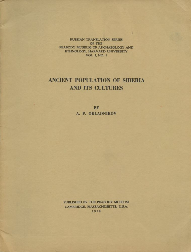 Ancient Population of Siberia and Its Cultures (Russian Translation Series of the Peabody Museum of Archaeology and Ethnology, Harvard University, Vol. I, No. I). A. P. Okladnikov.