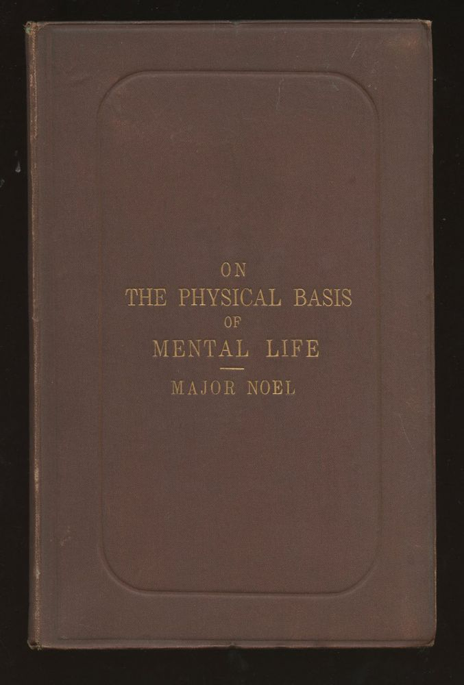 The Physical Basis of Mental Life: A Popular Essay. R. R. Noel.