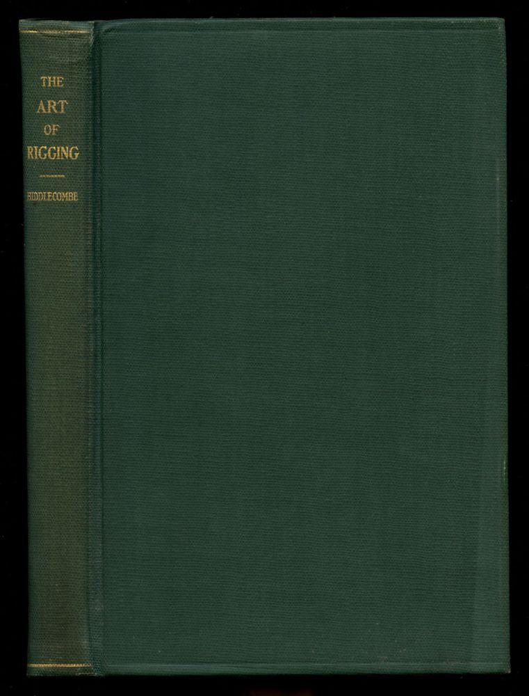 The Art of Rigging: Containing an Explanation of Terms and Phrases and the Progressive Method of Rigging Expressly Adapted for Sailing Ships. George Biddlecombe, Ernest H. Pentecost.