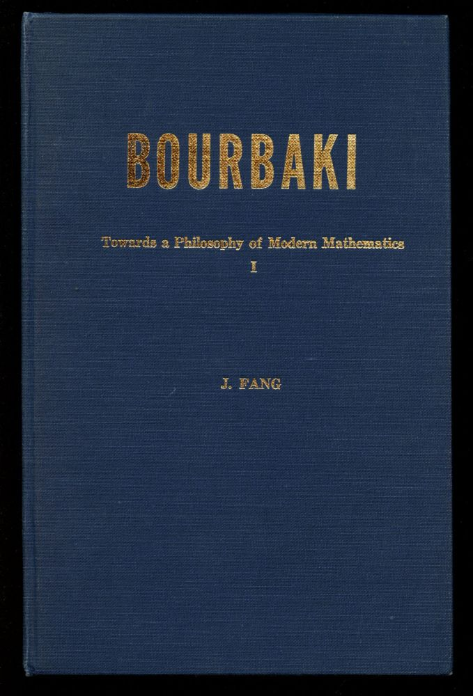 Bourbaki: Towards a Philosophy of Modern Mathematics I (This volume only). J. Fang.