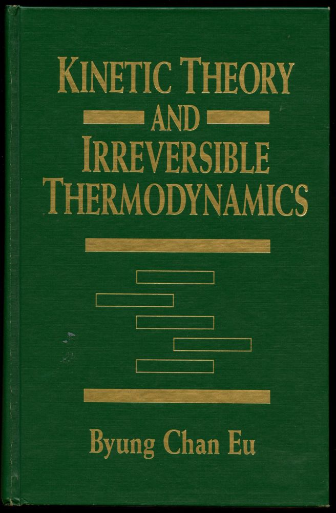 Kinetic Theory and Irreversible Thermodynamics. Byung Chan Eu.