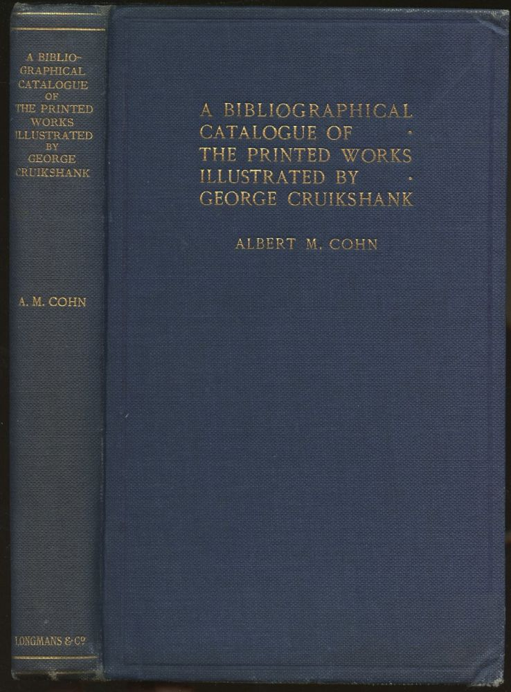 A Bibliographical Catalogue of the Printed Works Illustrated by George Cruikshank. Albert M. Cohn, George Cruikshank.