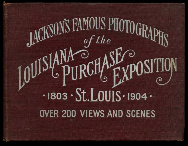 Jackson's Famous Photographs of the Louisiana Purchase Exposition, 1803--St. Louis--1904: Over Two Hundred Views and Scenes. C. S. Jackson, Charles Walter Brown.