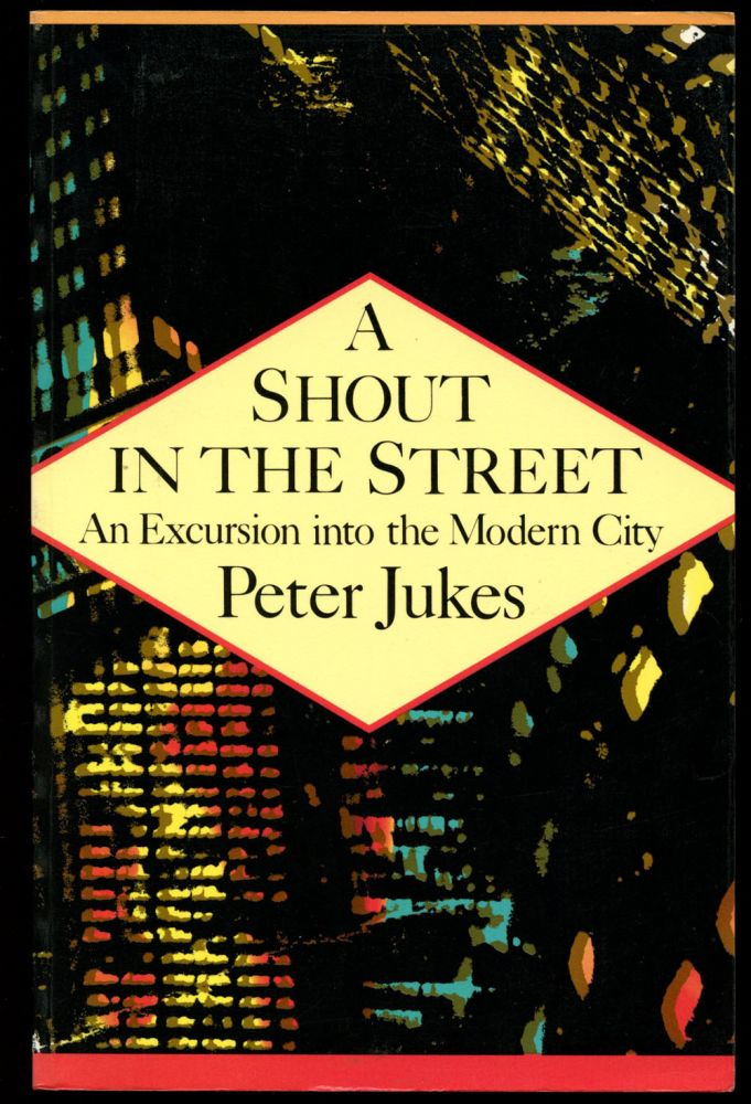 A Shout in the Street: An Excursion into the Modern City. Peter Jukes, Teresa Watkins.
