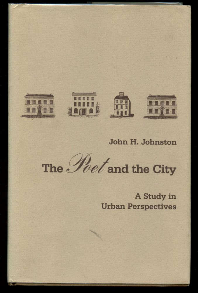 The Poet and the City: A Study in the Urban Perspectives. John H. Johnston.