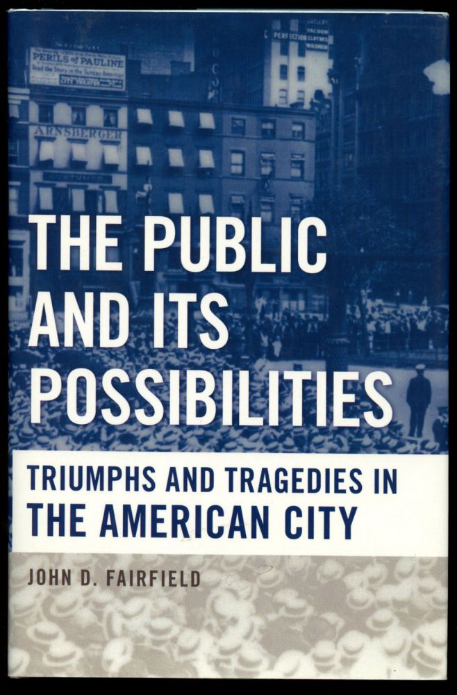 The Public and Its Possibilities: Triumphs and Tragedies in the American City. John D. Fairfield.