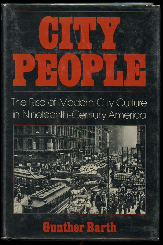 City People: The Rise of Modern City Culture in Nineteenth-Century America. Gunther Barth.