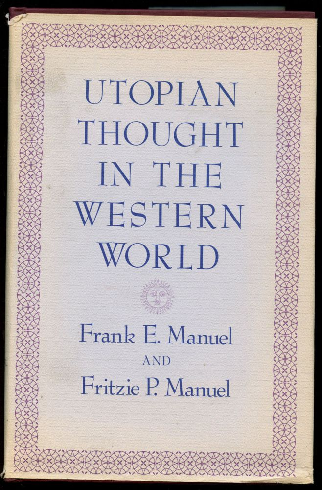 Utopian Thought in the Western World. Frank E. Manuel, Fritzie P. Manuel.