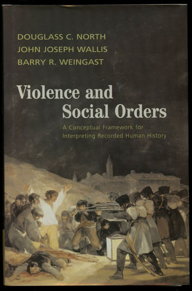 Violence and Social Orders: A Conceptual Framework for Interpreting Recorded Human History. Douglass C. North, John Joseph Wallis, Barry R. Weingast.