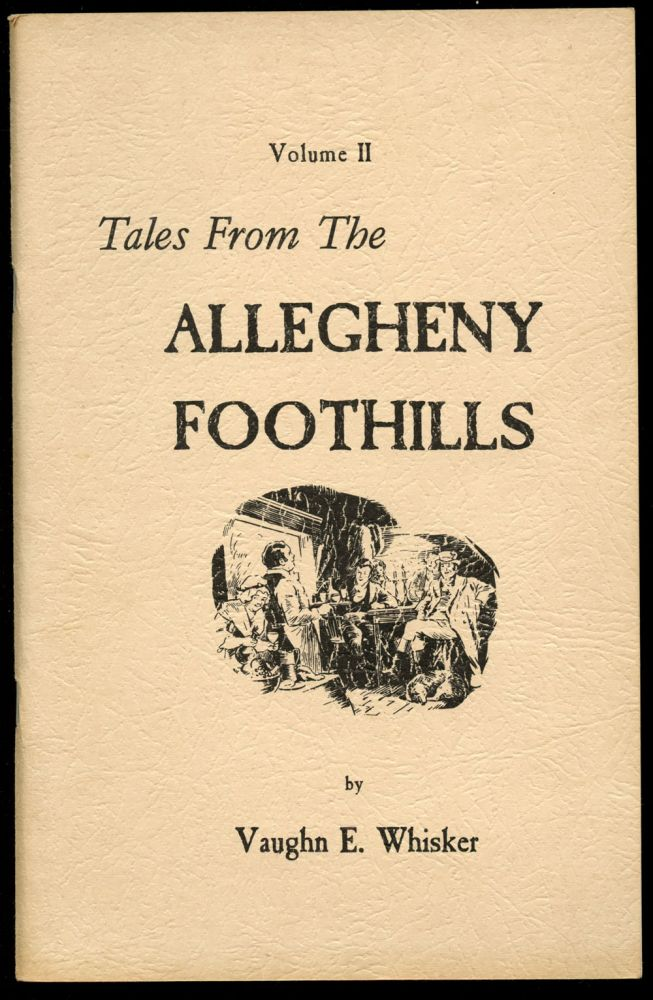 Tales from the Allegheny Foothills: Volume II (This volume only). Vaughn E. Whisker.