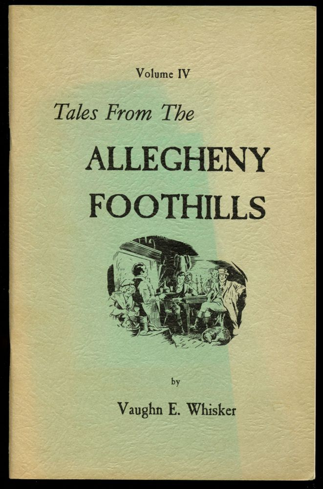 Tales from the Allegheny Foothills: Volume IV (This volume only). Vaughn E. Whisker.