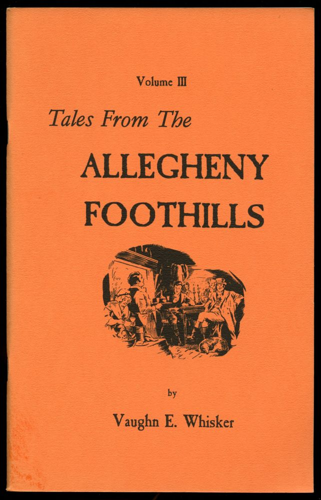 Tales from the Allegheny Foothills: Volume III (This volume only). Vaughn E. Whisker.