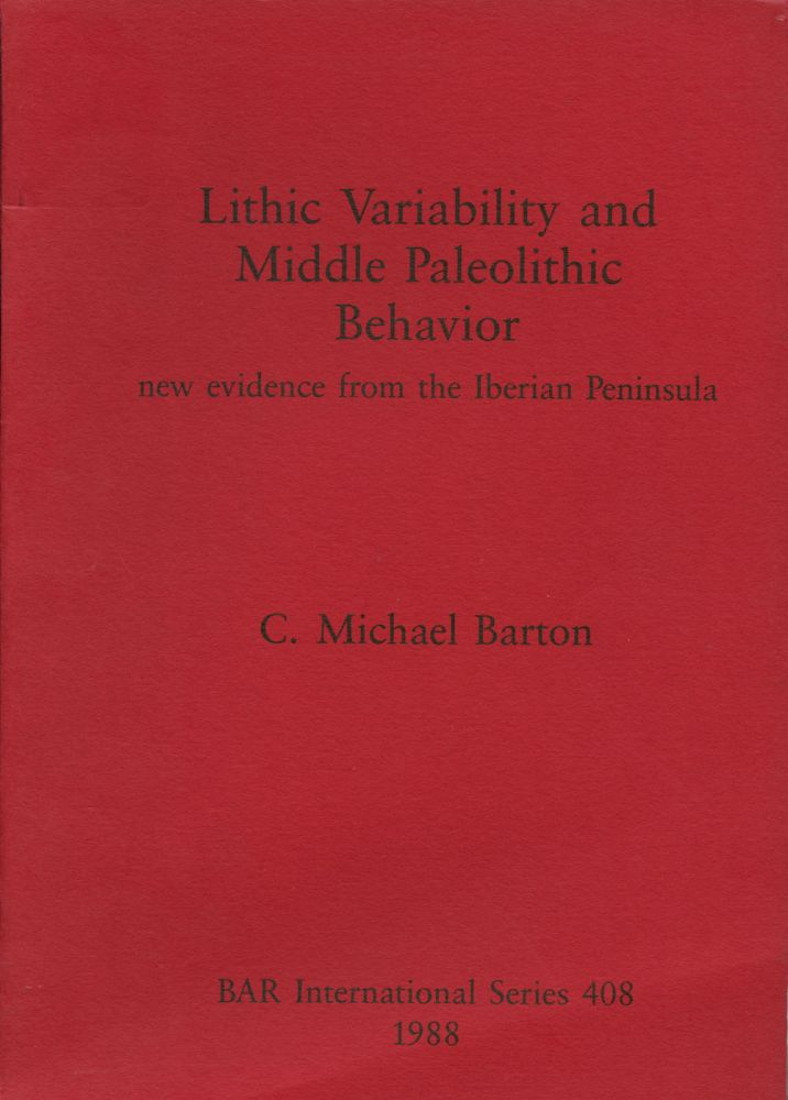 Lithic Variability and Middle Paleolithic Behaviour: New Evidence from the Iberian Peninsula. C. Michael Barton.