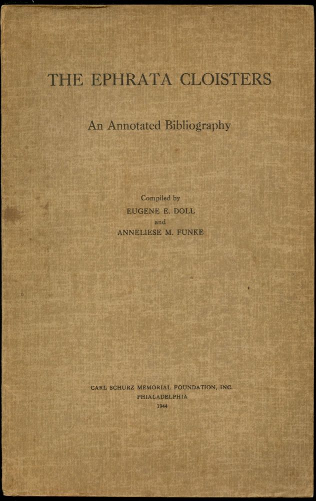 The Ephrata Cloisters: An Annotated Bibliography. Eugene E. Doll, Anneliese M. Funke.