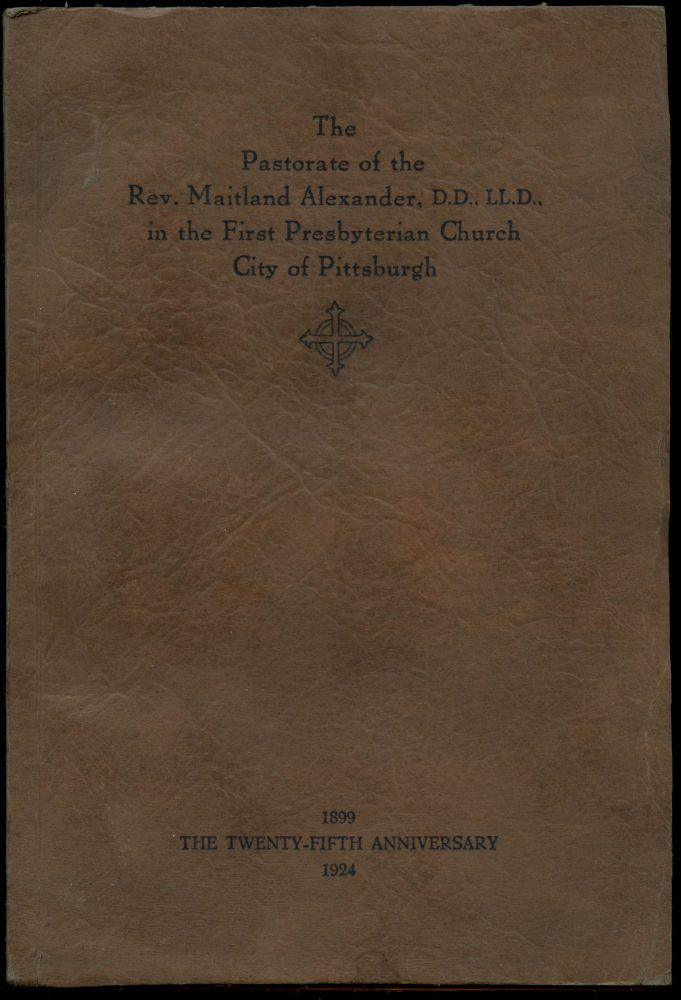 A Record of Twenty-Five Years of the Pastorate of Maitland Alexander, D.D., LL.D in the First Presbyterian Church in the City of Pittsburgh. J. M. Duff.